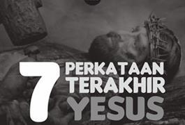 Tujuh perkataan terakhir Yesus ketika di Salib.